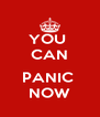 YOU  CAN  PANIC  NOW - Personalised Poster A4 size