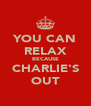 YOU CAN RELAX BECAUSE CHARLIE'S OUT - Personalised Poster A4 size