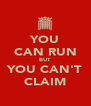 YOU CAN RUN BUT YOU CAN'T CLAIM - Personalised Poster A4 size