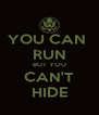 YOU CAN  RUN BUT YOU CAN'T HIDE - Personalised Poster A4 size