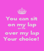 You can sit on my lap or lie over my lap Your choice! - Personalised Poster A4 size