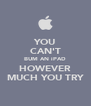 YOU CAN'T BUM AN iPAD HOWEVER MUCH YOU TRY - Personalised Poster A4 size