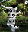 You can't  Buy a  Faithful heart Or true Iove, T man - Personalised Poster A4 size
