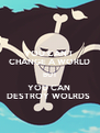 YOU CAN'T  CHANGE A WORLD BUT YOU CAN  DESTROY WOLRDS  - Personalised Poster A4 size
