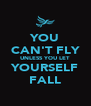 YOU CAN'T FLY UNLESS YOU LET YOURSELF FALL - Personalised Poster A4 size