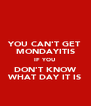 YOU CAN'T GET MONDAYITIS IF YOU DON'T KNOW WHAT DAY IT IS - Personalised Poster A4 size