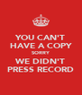 YOU CAN'T HAVE A COPY SORRY WE DIDN'T PRESS RECORD - Personalised Poster A4 size