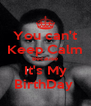 You can't Keep Calm Because It's My BirthDay  - Personalised Poster A4 size