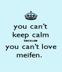 you can't keep calm because you can't love meifen.  - Personalised Poster A4 size