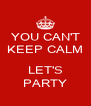 YOU CAN'T KEEP CALM  LET'S PARTY - Personalised Poster A4 size