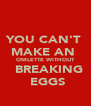 YOU CAN'T  MAKE AN  OMLETTE WITHOUT   BREAKING  EGGS - Personalised Poster A4 size