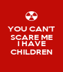 YOU CAN'T SCARE ME  I HAVE CHILDREN - Personalised Poster A4 size
