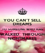 YOU CAN'T SELL DREAMS TO SOMEONE WHO HAS WALKED  THROUGH NIGHTMARES - Personalised Poster A4 size
