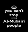 you can't stop loving Al-Muhairi people - Personalised Poster A4 size