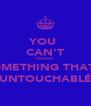 YOU  CAN'T TOUCH   SOMETHING THAT'S UNTOUCHABLÉ - Personalised Poster A4 size