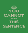 YOU CANNOT READ THIS SENTENCE - Personalised Poster A4 size