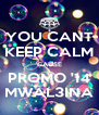 YOU CANT KEEP CALM 'CAUSE PROMO '14 MWAL3INA - Personalised Poster A4 size