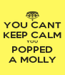 YOU CANT KEEP CALM YOU POPPED A MOLLY - Personalised Poster A4 size