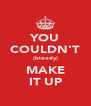YOU COULDN'T (bloody) MAKE IT UP - Personalised Poster A4 size