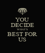 YOU DECIDE WHAT'S BEST FOR US - Personalised Poster A4 size