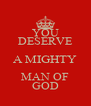 YOU DESERVE A MIGHTY MAN OF GOD - Personalised Poster A4 size