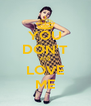 YOU DON'T </3 LOVE ME - Personalised Poster A4 size