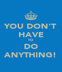 YOU DON'T HAVE TO DO ANYTHING! - Personalised Poster A4 size