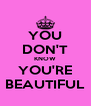 YOU DON'T KNOW YOU'RE BEAUTIFUL - Personalised Poster A4 size