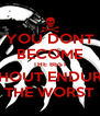 YOU DONT BECOME THE BEST WITHOUT ENDURING THE WORST - Personalised Poster A4 size