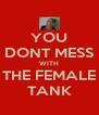 YOU DONT MESS WITH THE FEMALE TANK - Personalised Poster A4 size