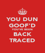 YOU DUN GOOF'D YOU'VE BEEN BACK TRACED - Personalised Poster A4 size