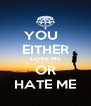 YOU   EITHER LOVE ME OR HATE ME - Personalised Poster A4 size