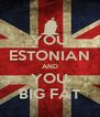 YOU ESTONIAN AND YOU BIG FAT - Personalised Poster A4 size