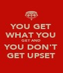 YOU GET WHAT YOU GET AND YOU DON'T GET UPSET - Personalised Poster A4 size