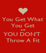 You Get What You Get and YOU DON'T  Throw A Fit - Personalised Poster A4 size