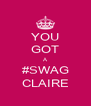 YOU GOT A #SWAG CLAIRE - Personalised Poster A4 size