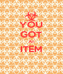 YOU GOT An ITEM  - Personalised Poster A4 size