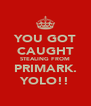YOU GOT CAUGHT STEALING FROM PRIMARK. YOLO!! - Personalised Poster A4 size