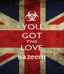 YOU GOT TWO LOVE nazeem - Personalised Poster A4 size