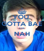 YOU  GOTTA BAE OR NAH  - Personalised Poster A4 size