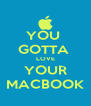YOU  GOTTA  LOVE YOUR MACBOOK - Personalised Poster A4 size