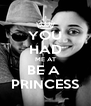 YOU HAD ME AT BE A  PRINCESS - Personalised Poster A4 size