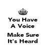 You Have A Voice  Make Sure It's Heard - Personalised Poster A4 size
