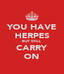 YOU HAVE HERPES BUT STILL CARRY ON - Personalised Poster A4 size