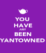 YOU HAVE JUST BEEN YANTOWNED - Personalised Poster A4 size