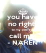 you have no rights to my post's & call me! - NAREN - Personalised Poster A4 size