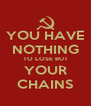 YOU HAVE NOTHING TO LOSE BUT YOUR CHAINS - Personalised Poster A4 size