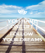 YOU HAVE ONE LIFE JUST FOLLOW  YOUR DREAMS - Personalised Poster A4 size