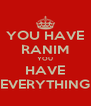 YOU HAVE RANIM YOU HAVE EVERYTHING - Personalised Poster A4 size