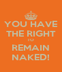 YOU HAVE THE RIGHT TO REMAIN NAKED! - Personalised Poster A4 size